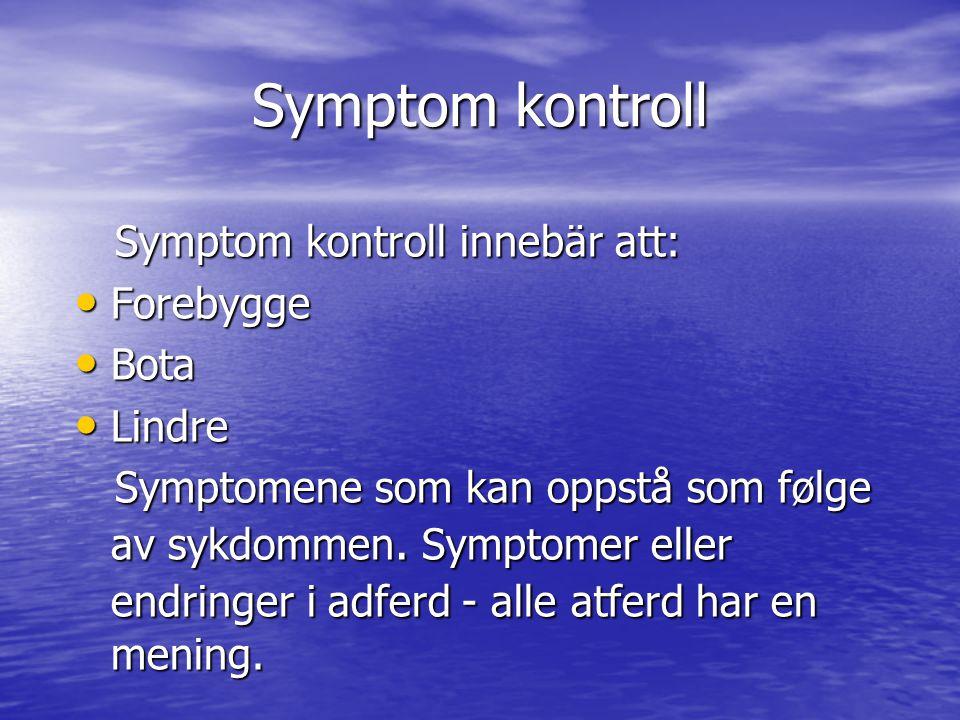 Symptom kontroll Symptom kontroll innebär att: Symptom kontroll innebär att: • Forebygge • Bota • Lindre Symptomene som kan oppstå som følge av sykdom
