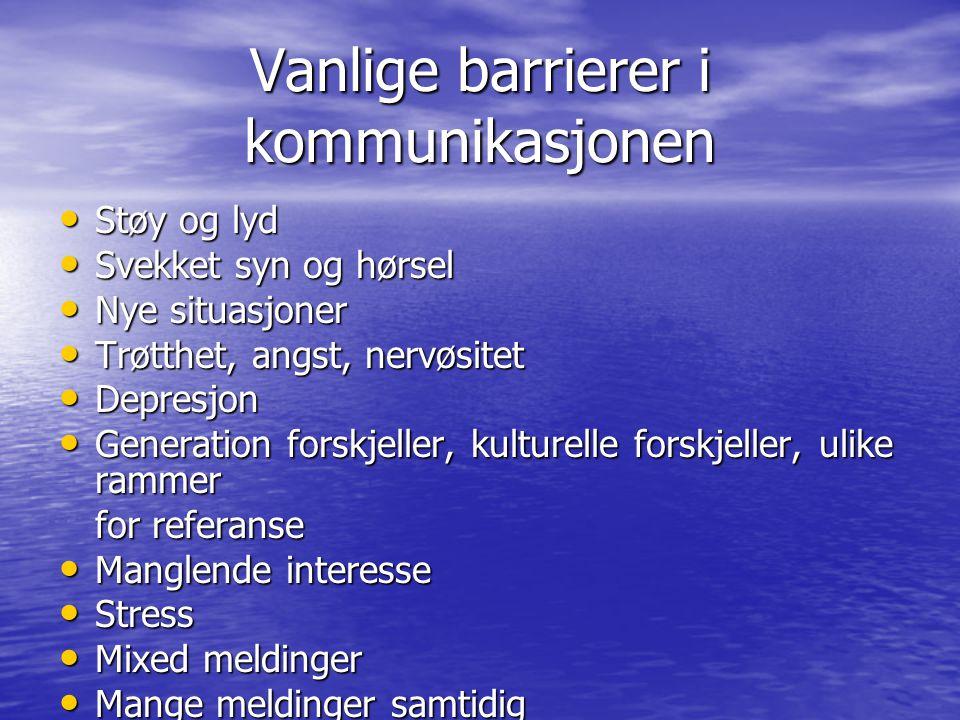 Vanlige barrierer i kommunikasjonen • Støy og lyd • Svekket syn og hørsel • Nye situasjoner • Trøtthet, angst, nervøsitet • Depresjon • Generation for