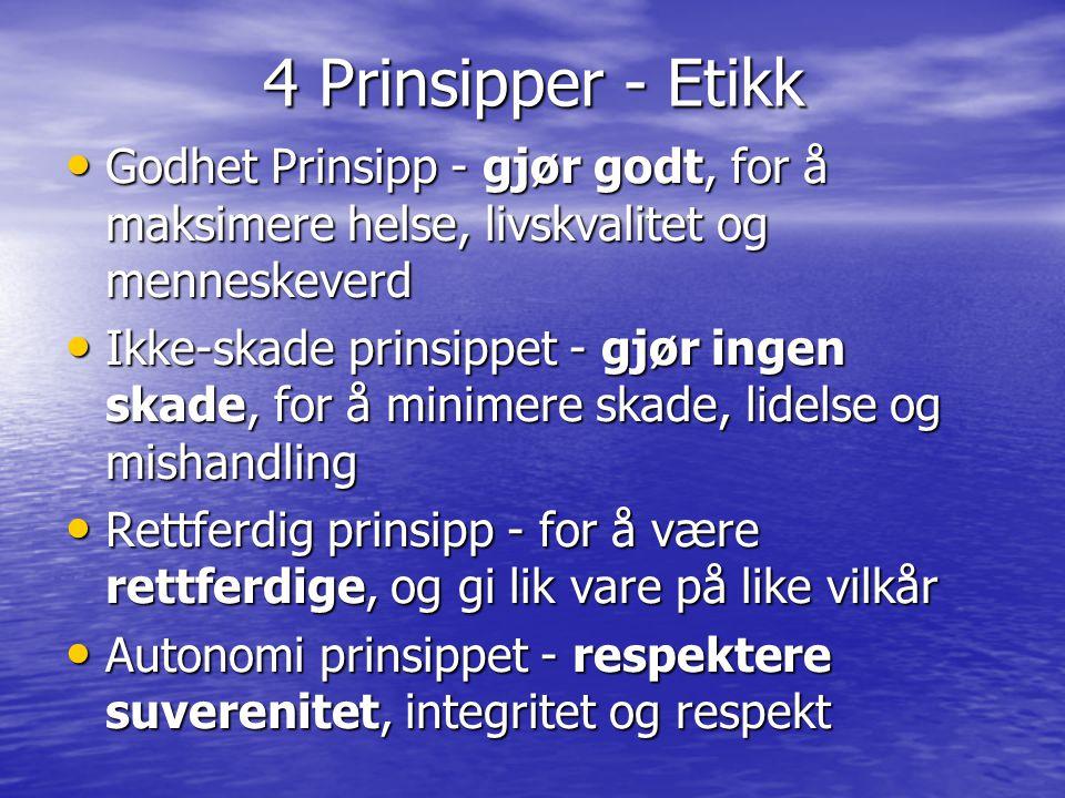 4 Prinsipper - Etikk • Godhet Prinsipp - gjør godt, for å maksimere helse, livskvalitet og menneskeverd • Ikke-skade prinsippet - gjør ingen skade, fo