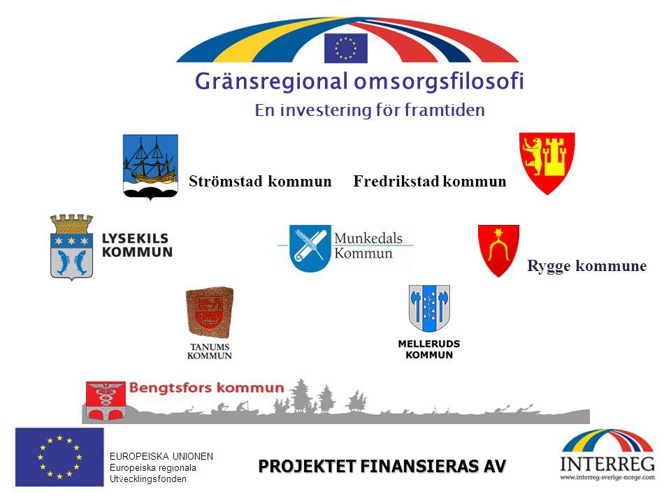 EUROPEISKA UNIONEN Europeiska regionala Utvecklingsfonden Rygge kommune Gränsregional omsorgsfilosofi En investering för framtiden PROJEKTET FINANSIER