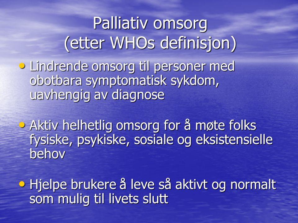 Palliativ omsorg (etter WHOs definisjon) • Lindrende omsorg til personer med obotbara symptomatisk sykdom, uavhengig av diagnose • Aktiv helhetlig oms