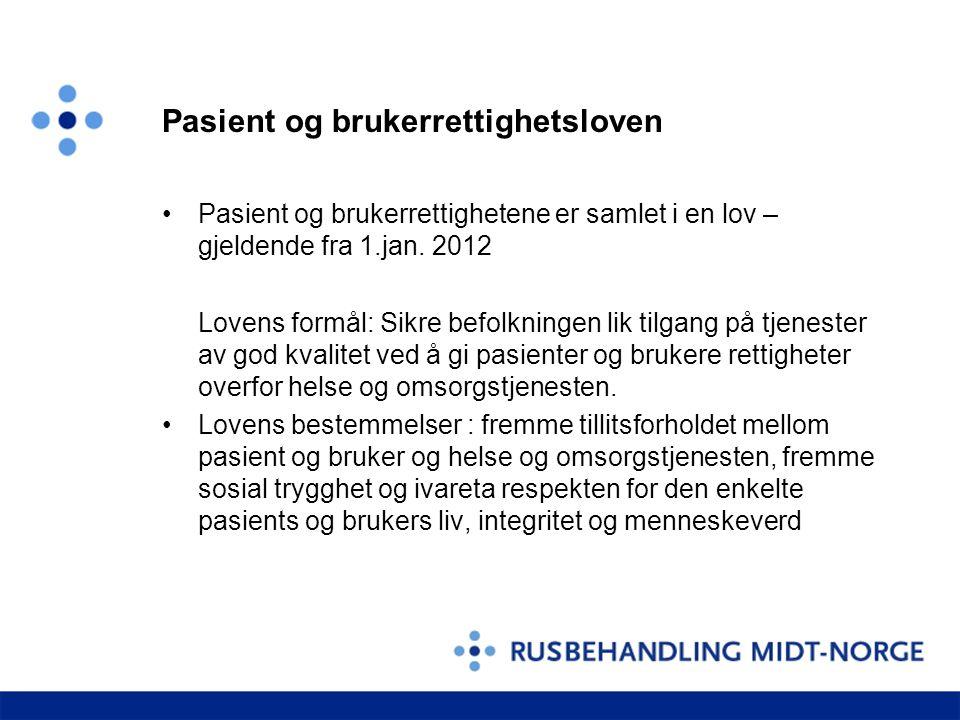 Pasient og brukerrettighetsloven •Pasient og brukerrettighetene er samlet i en lov – gjeldende fra 1.jan. 2012 Lovens formål: Sikre befolkningen lik t