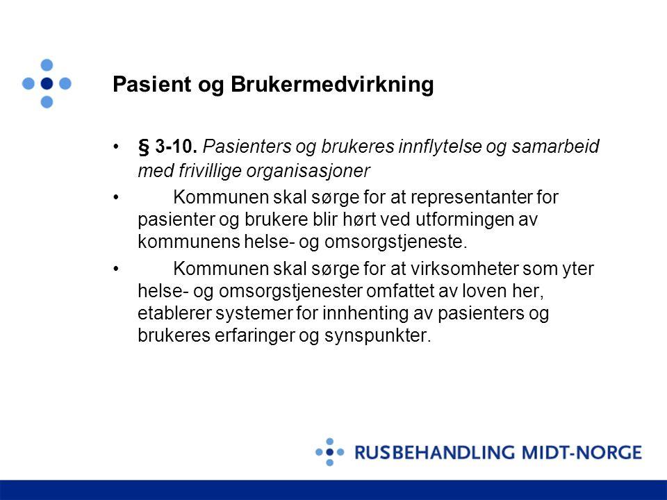 Pasient og Brukermedvirkning •§ 3-10. Pasienters og brukeres innflytelse og samarbeid med frivillige organisasjoner • Kommunen skal sørge for at repre