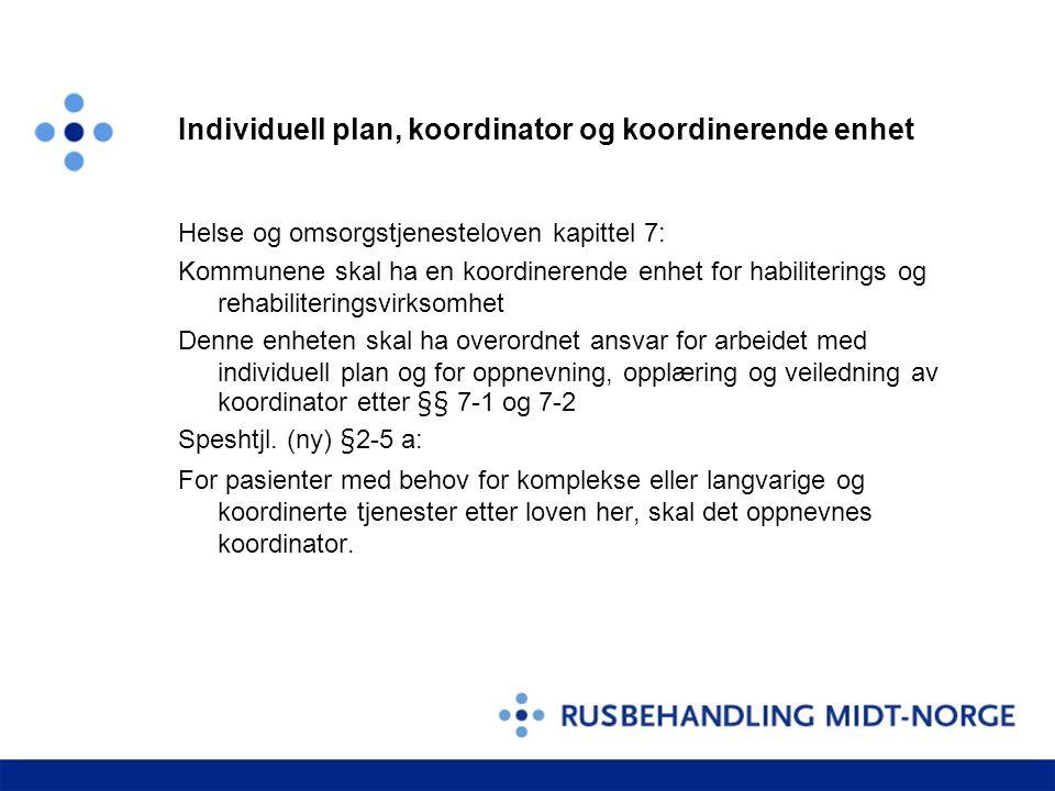 Individuell plan, koordinator og koordinerende enhet Helse og omsorgstjenesteloven kapittel 7: Kommunene skal ha en koordinerende enhet for habiliteri