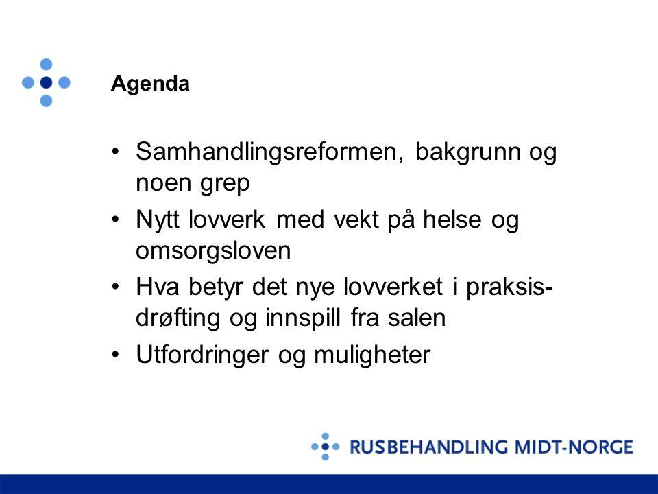 Agenda •Samhandlingsreformen, bakgrunn og noen grep •Nytt lovverk med vekt på helse og omsorgsloven •Hva betyr det nye lovverket i praksis- drøfting o