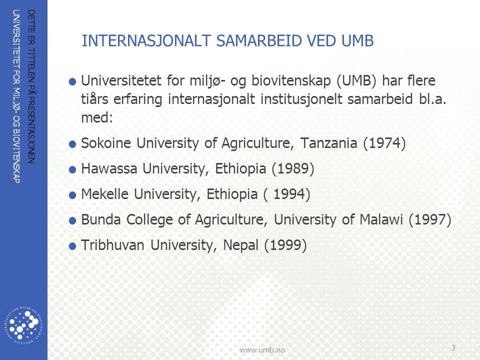 UNIVERSITETET FOR MILJØ- OG BIOVITENSKAP www.umb.no INTERNASJONALT SAMARBEID VED UMB  2012: UMB har formelle samarbeidsavtaler med mer enn 140 universiteter i hele verden.