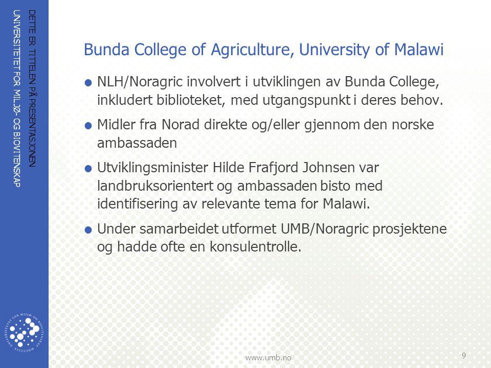 UNIVERSITETET FOR MILJØ- OG BIOVITENSKAP www.umb.no Selected research and academic development activities Noragric/Bunda College  Staff training, including Library.