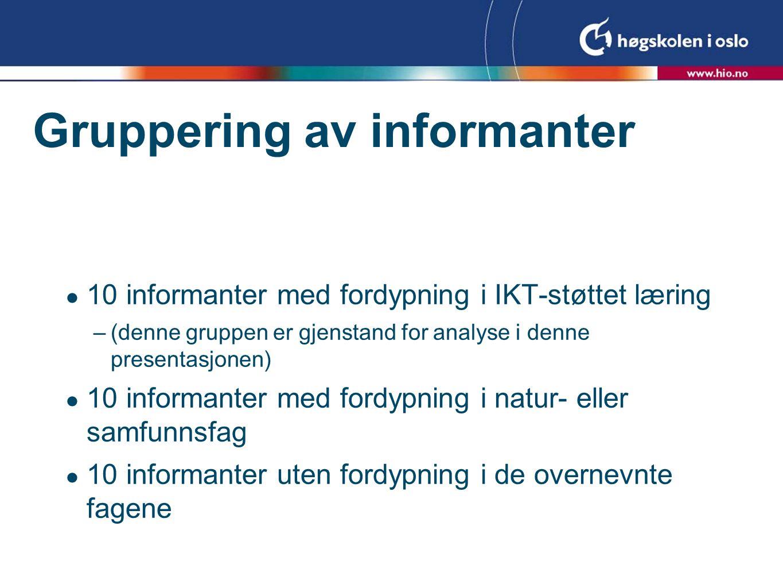 Gruppering av informanter  10 informanter med fordypning i IKT-støttet læring –(denne gruppen er gjenstand for analyse i denne presentasjonen)  10 i