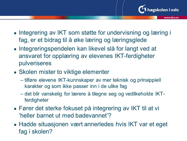  Integrering av IKT som støtte for undervisning og læring i fag, er et bidrag til å øke læring og læringsglede  Integreringspendelen kan likevel slå