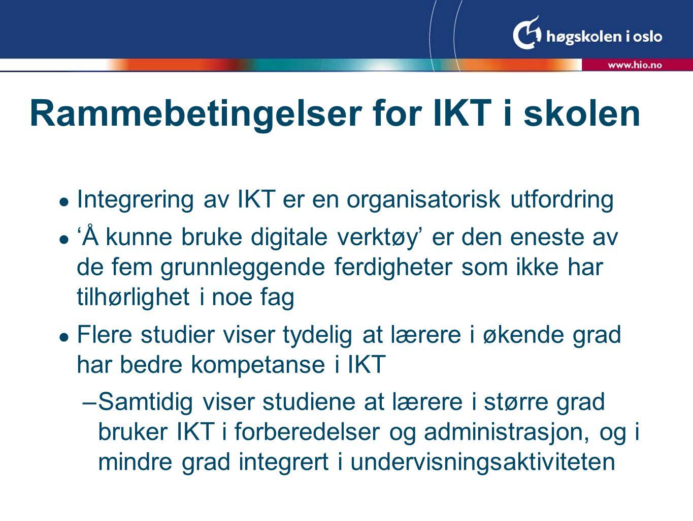 Rammebetingelser for IKT i skolen  Integrering av IKT er en organisatorisk utfordring  'Å kunne bruke digitale verktøy' er den eneste av de fem grun