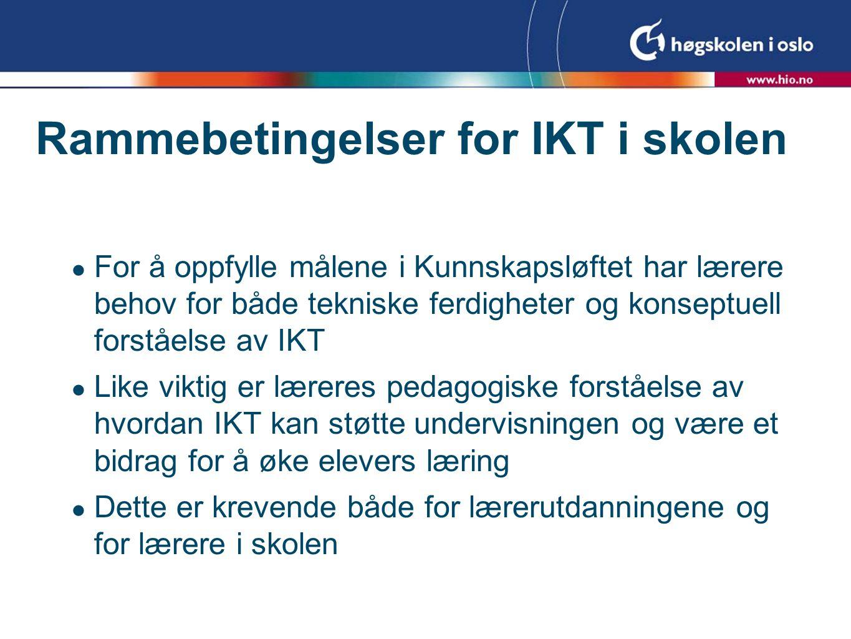 Rammebetingelser for IKT i skolen  For å oppfylle målene i Kunnskapsløftet har lærere behov for både tekniske ferdigheter og konseptuell forståelse a