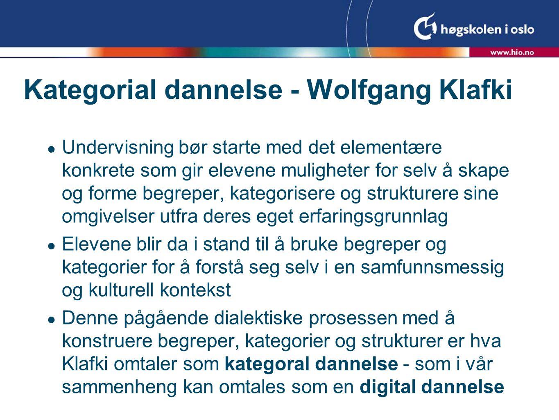 Kategorial dannelse - Wolfgang Klafki  Undervisning bør starte med det elementære konkrete som gir elevene muligheter for selv å skape og forme begre