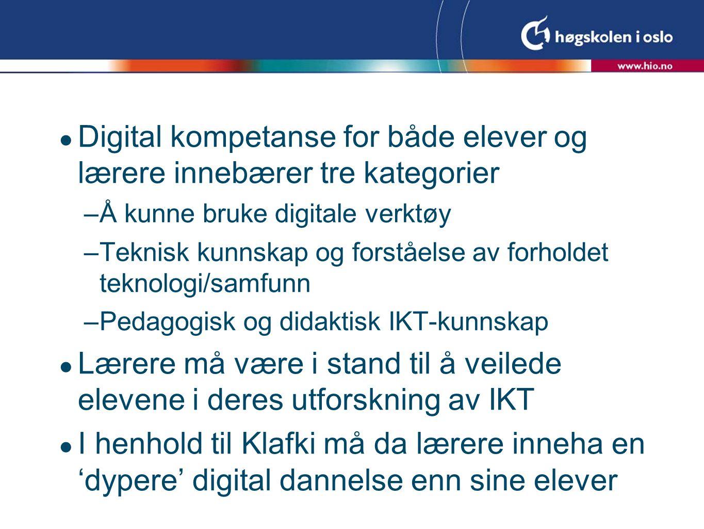  Digital kompetanse for både elever og lærere innebærer tre kategorier –Å kunne bruke digitale verktøy –Teknisk kunnskap og forståelse av forholdet t