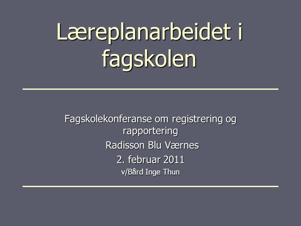 Læreplanarbeidet i fagskolen Fagskolekonferanse om registrering og rapportering Radisson Blu Værnes Radisson Blu Værnes 2. februar 2011 v/Bård Inge Th