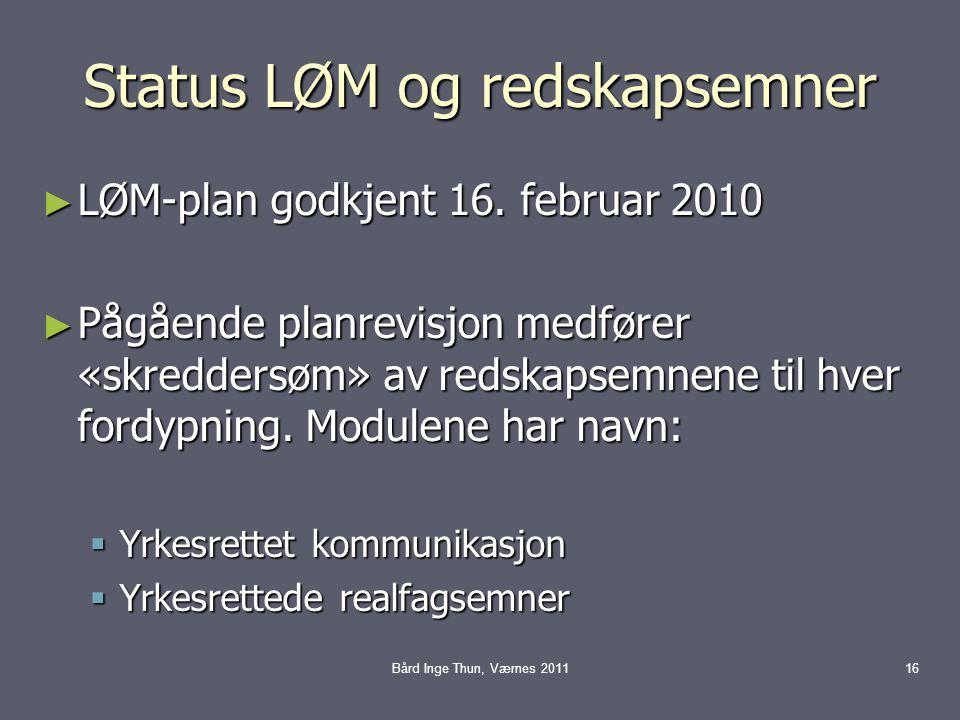 Status LØM og redskapsemner ► LØM-plan godkjent 16. februar 2010 ► Pågående planrevisjon medfører «skreddersøm» av redskapsemnene til hver fordypning.