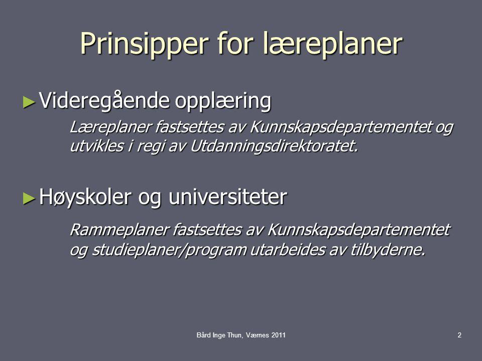 Prinsipper for læreplaner ► Videregående opplæring Læreplaner fastsettes av Kunnskapsdepartementet og utvikles i regi av Utdanningsdirektoratet. ► Høy