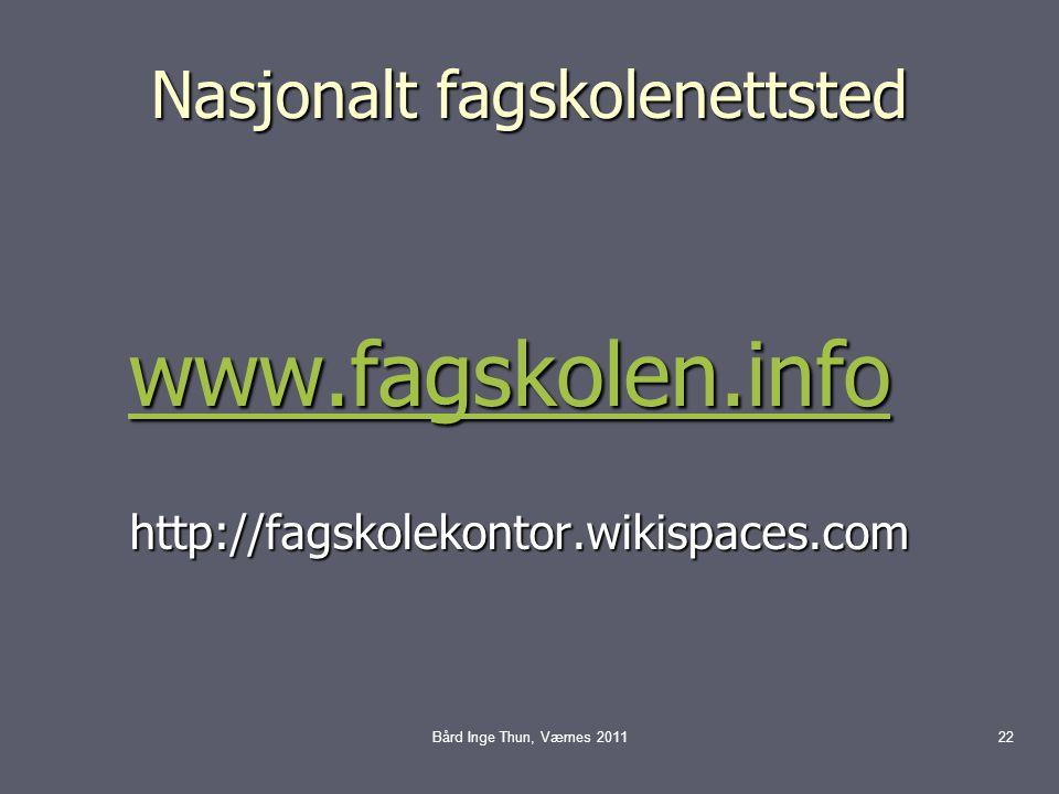 Nasjonalt fagskolenettsted www.fagskolen.info www.fagskolen.infowww.fagskolen.info http://fagskolekontor.wikispaces.com http://fagskolekontor.wikispaces.com Bård Inge Thun, Værnes 201122