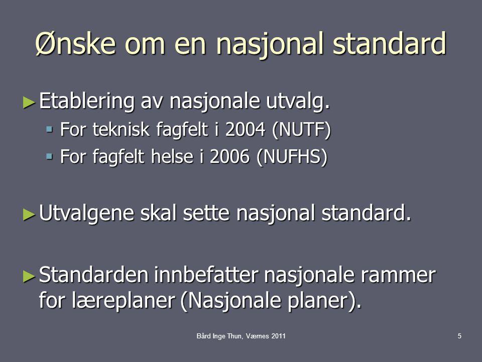 Ønske om en nasjonal standard ► Etablering av nasjonale utvalg.  For teknisk fagfelt i 2004 (NUTF)  For fagfelt helse i 2006 (NUFHS) ► Utvalgene ska