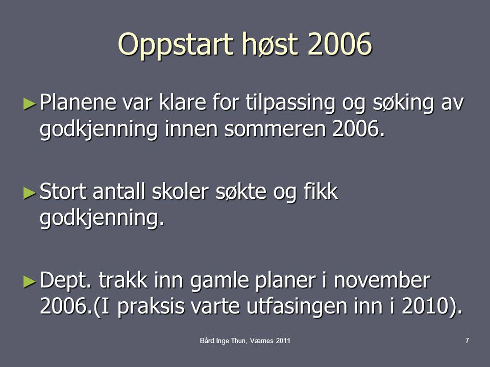 Oppstart høst 2006 ► Planene var klare for tilpassing og søking av godkjenning innen sommeren 2006.