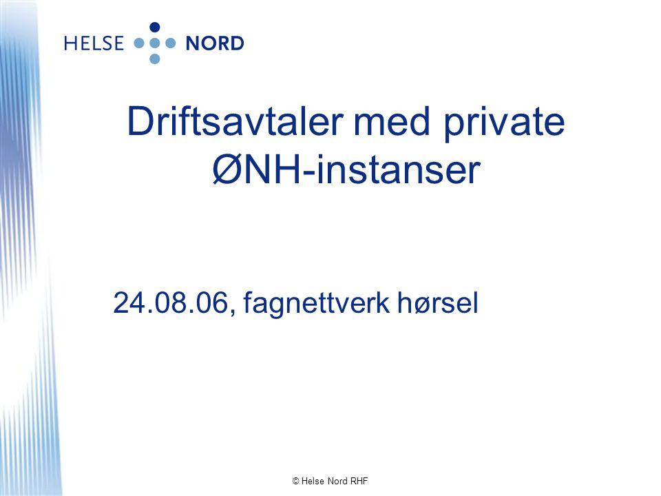 © Helse Nord RHF Driftsavtaler med private ØNH-instanser 24.08.06, fagnettverk hørsel