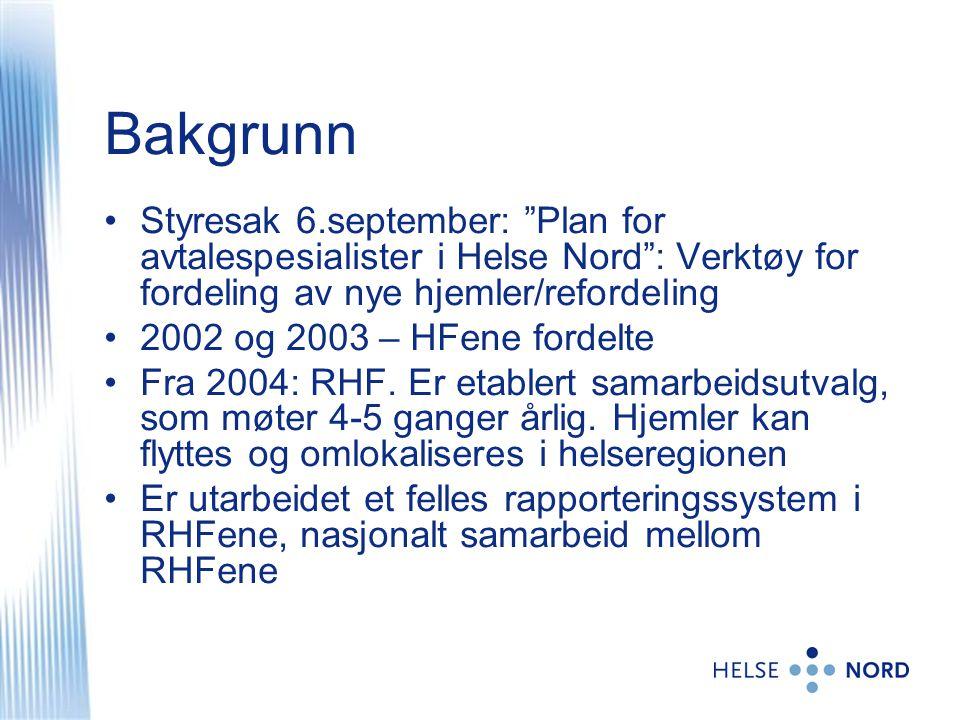 """Bakgrunn •Styresak 6.september: """"Plan for avtalespesialister i Helse Nord"""": Verktøy for fordeling av nye hjemler/refordeling •2002 og 2003 – HFene for"""