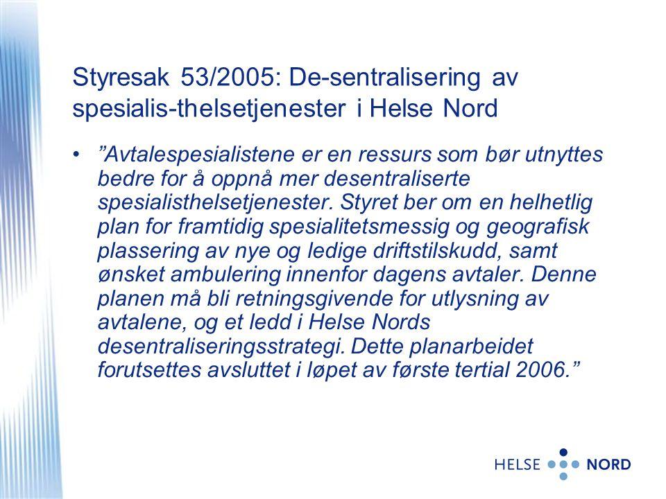 """Styresak 53/2005: De-sentralisering av spesialis-thelsetjenester i Helse Nord •""""Avtalespesialistene er en ressurs som bør utnyttes bedre for å oppnå m"""