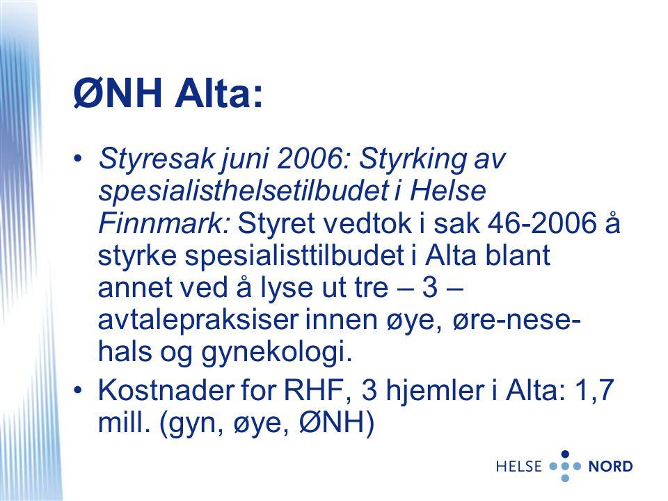 ØNH Alta: •Styresak juni 2006: Styrking av spesialisthelsetilbudet i Helse Finnmark: Styret vedtok i sak 46-2006 å styrke spesialisttilbudet i Alta bl