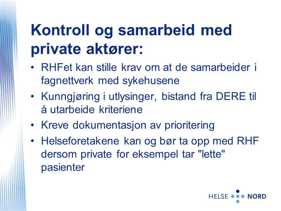 Kontroll og samarbeid med private aktører: •RHFet kan stille krav om at de samarbeider i fagnettverk med sykehusene •Kunngjøring i utlysinger, bistand