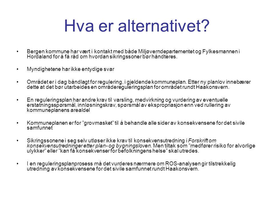 Hva er alternativet? •Bergen kommune har vært i kontakt med både Miljøverndepartementet og Fylkesmannen i Hordaland for å få råd om hvordan sikringsso