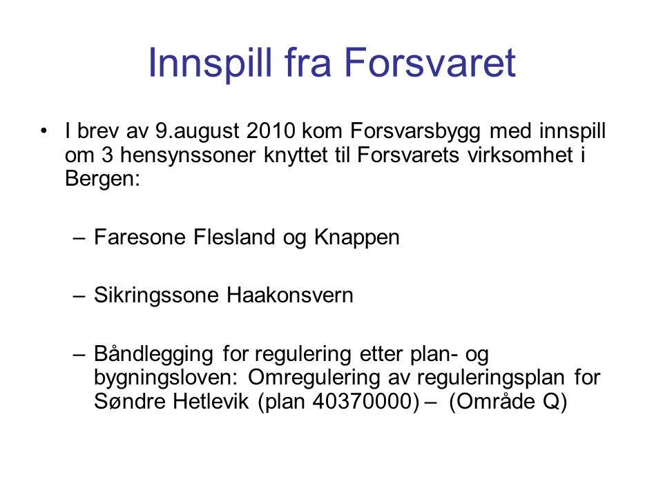 Innspill fra Forsvaret •I brev av 9.august 2010 kom Forsvarsbygg med innspill om 3 hensynssoner knyttet til Forsvarets virksomhet i Bergen: –Faresone