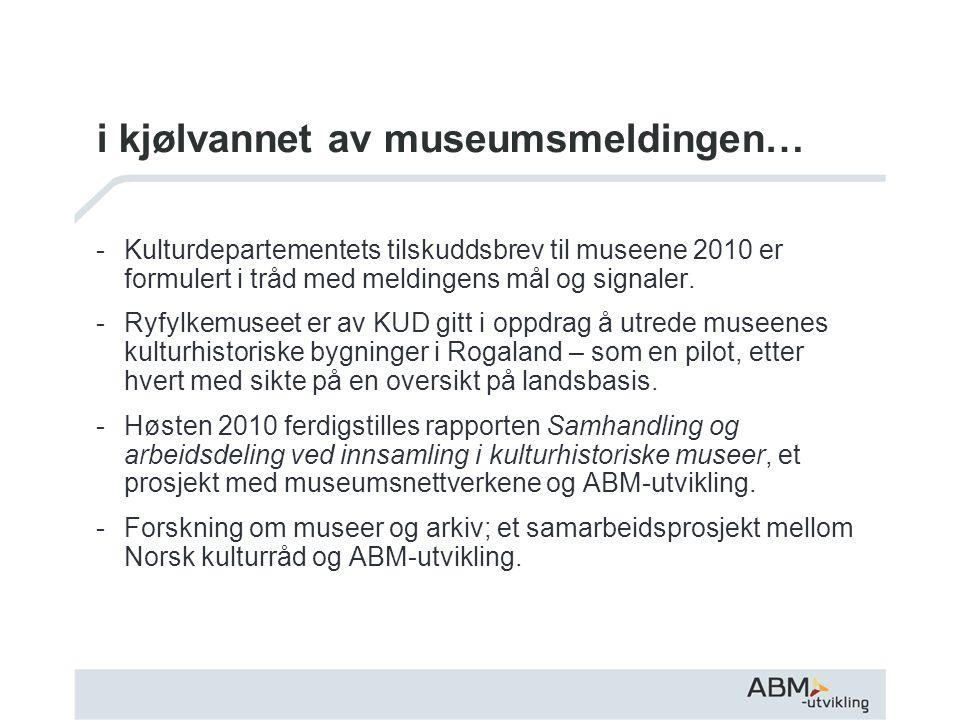 i kjølvannet av museumsmeldingen… -Kulturdepartementets tilskuddsbrev til museene 2010 er formulert i tråd med meldingens mål og signaler.