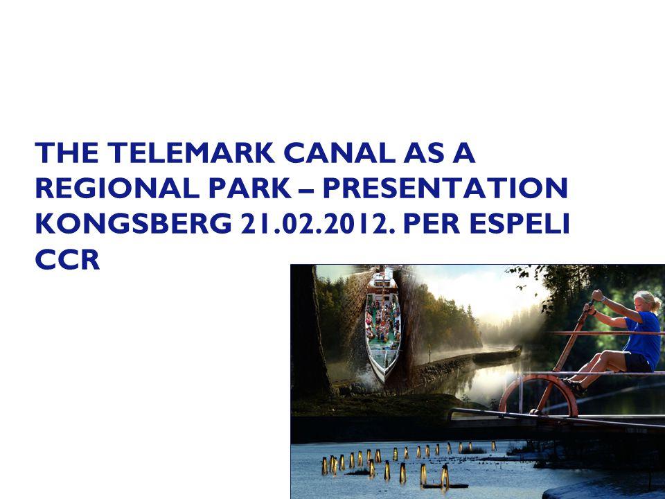 THE TELEMARK CANAL AS A REGIONAL PARK – PRESENTATION KONGSBERG 21.02.2012. PER ESPELI CCR