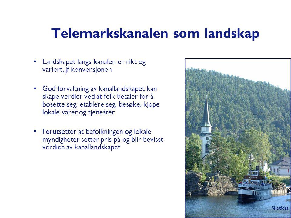 Telemarkskanalen som landskap  Landskapet langs kanalen er rikt og variert, jf konvensjonen  God forvaltning av kanallandskapet kan skape verdier ve