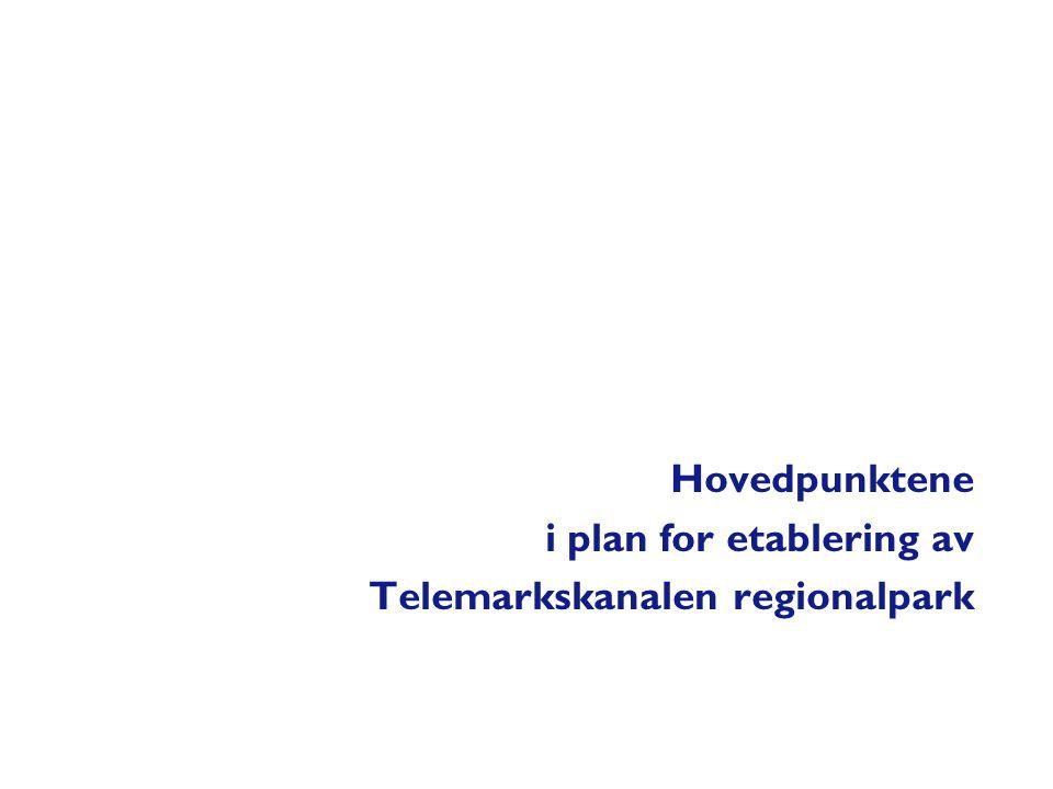 Hovedpunktene i plan for etablering av Telemarkskanalen regionalpark