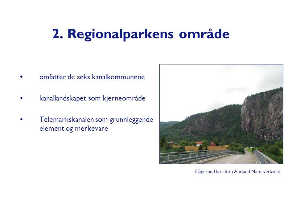 2. Regionalparkens område  omfatter de seks kanalkommunene  kanallandskapet som kjerneområde  Telemarkskanalen som grunnleggende element og merkeva