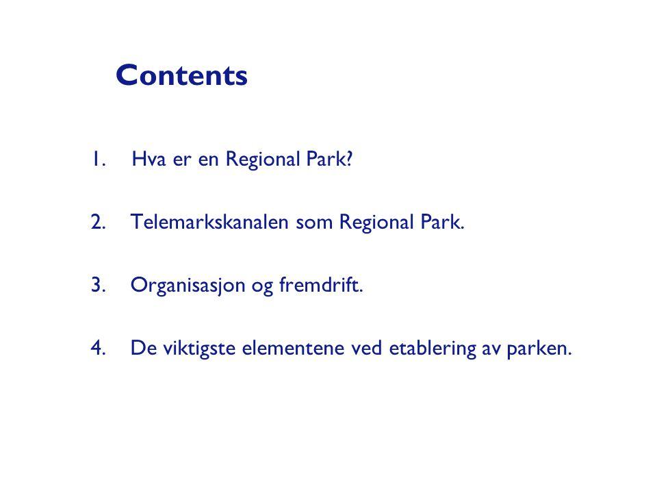 Contents 1.Hva er en Regional Park? 2. Telemarkskanalen som Regional Park. 3. Organisasjon og fremdrift. 4. De viktigste elementene ved etablering av