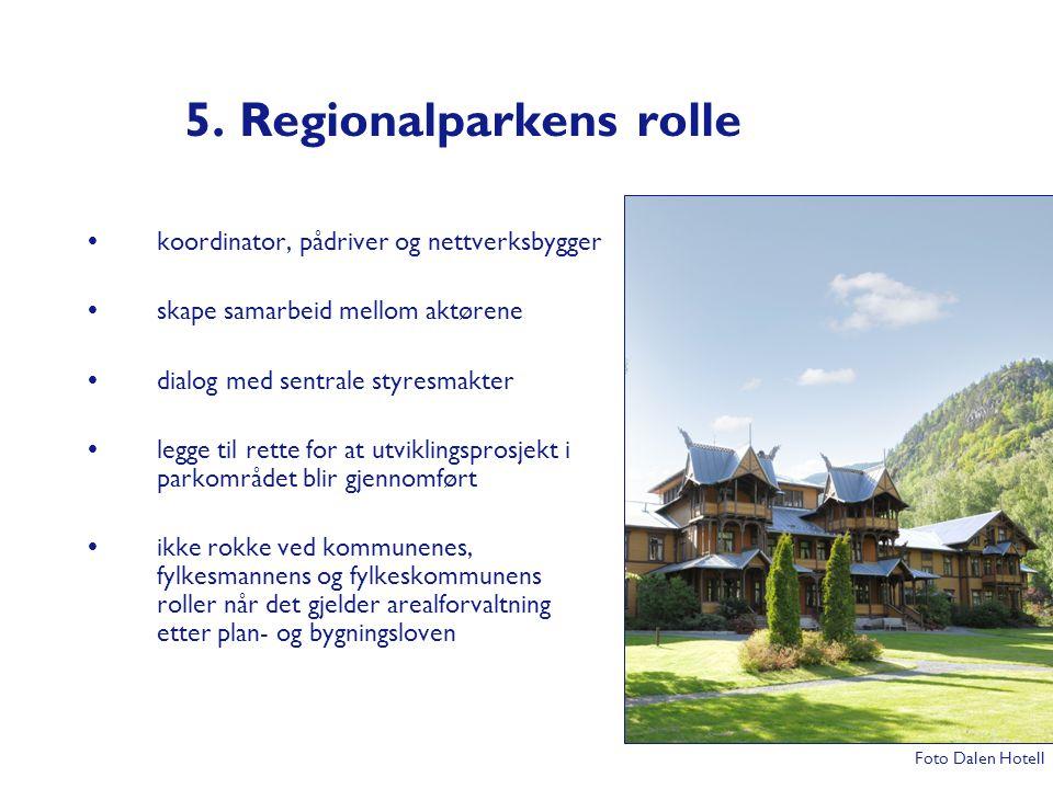 5. Regionalparkens rolle  koordinator, pådriver og nettverksbygger  skape samarbeid mellom aktørene  dialog med sentrale styresmakter  legge til r