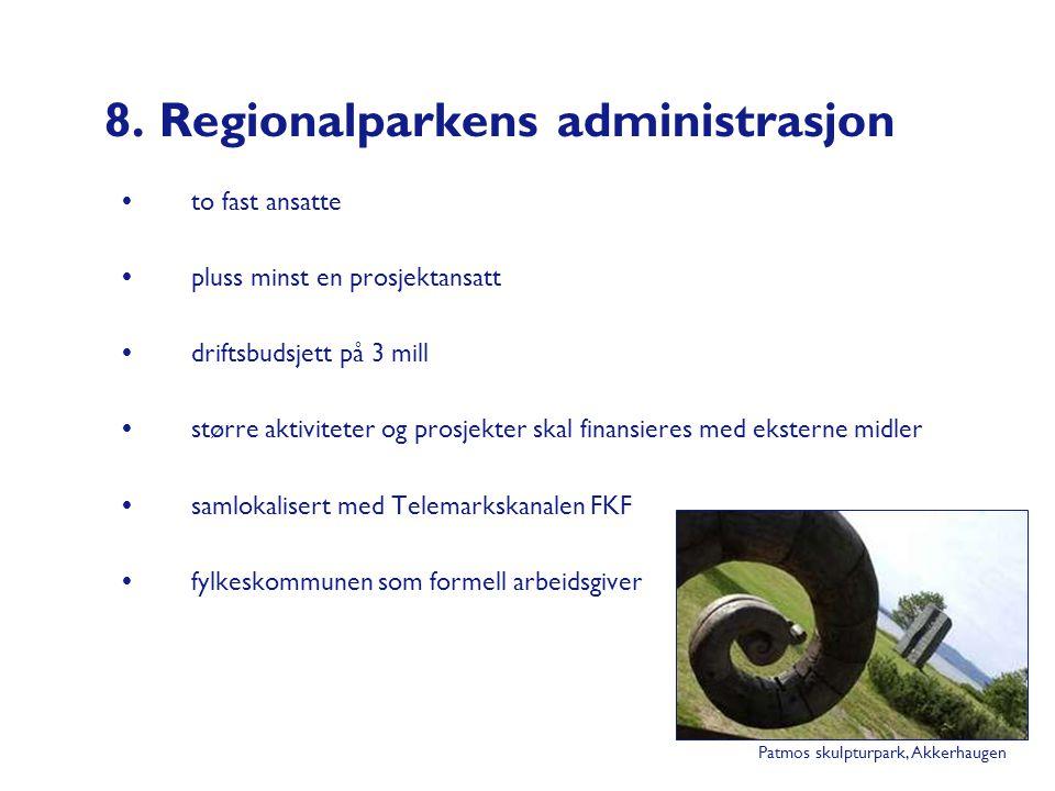 8. Regionalparkens administrasjon  to fast ansatte  pluss minst en prosjektansatt  driftsbudsjett på 3 mill  større aktiviteter og prosjekter skal