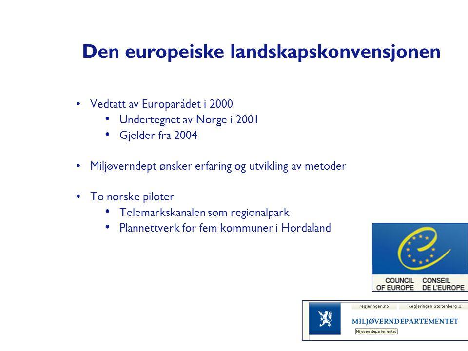 Den europeiske landskapskonvensjonen  Vedtatt av Europarådet i 2000 • Undertegnet av Norge i 2001 • Gjelder fra 2004  Miljøverndept ønsker erfaring