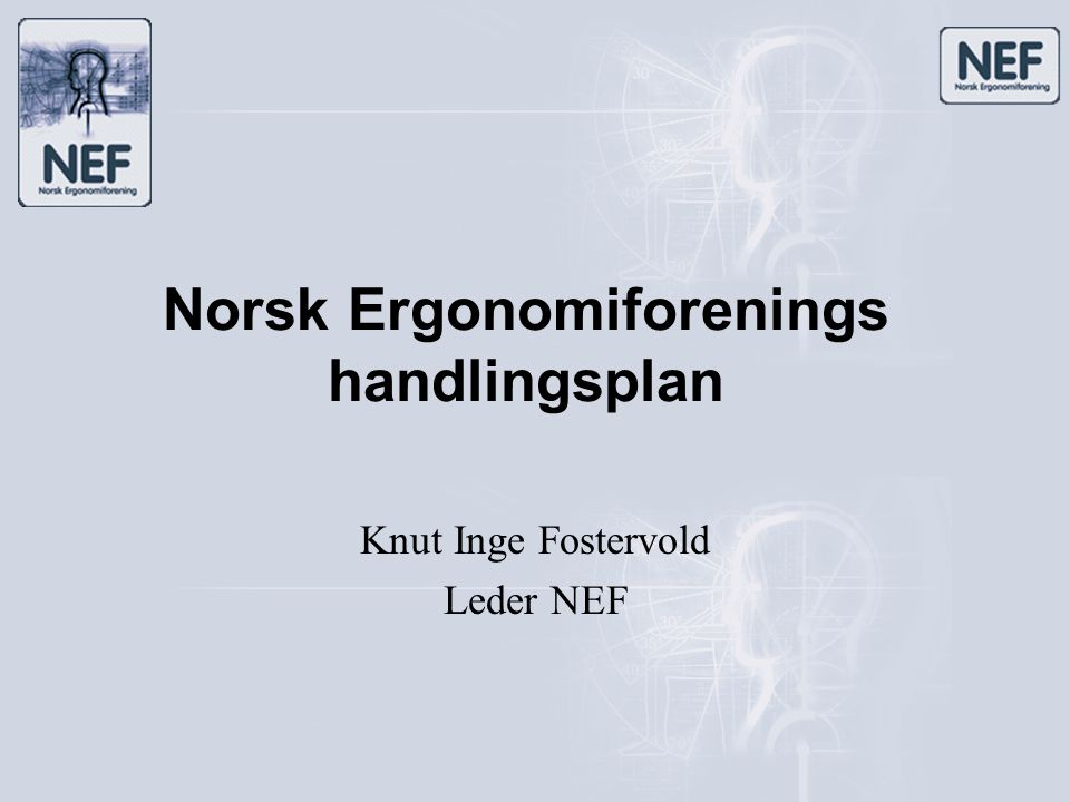Norsk Ergonomiforenings handlingsplan Knut Inge Fostervold Leder NEF