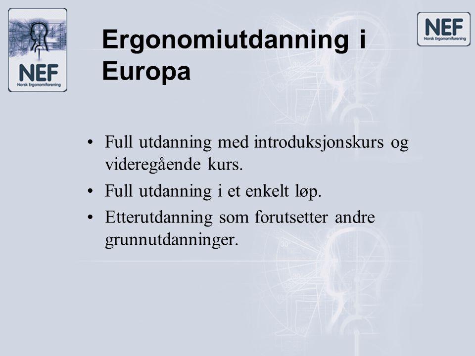 Ergonomiutdanning i Europa •Full utdanning med introduksjonskurs og videregående kurs. •Full utdanning i et enkelt løp. •Etterutdanning som forutsette