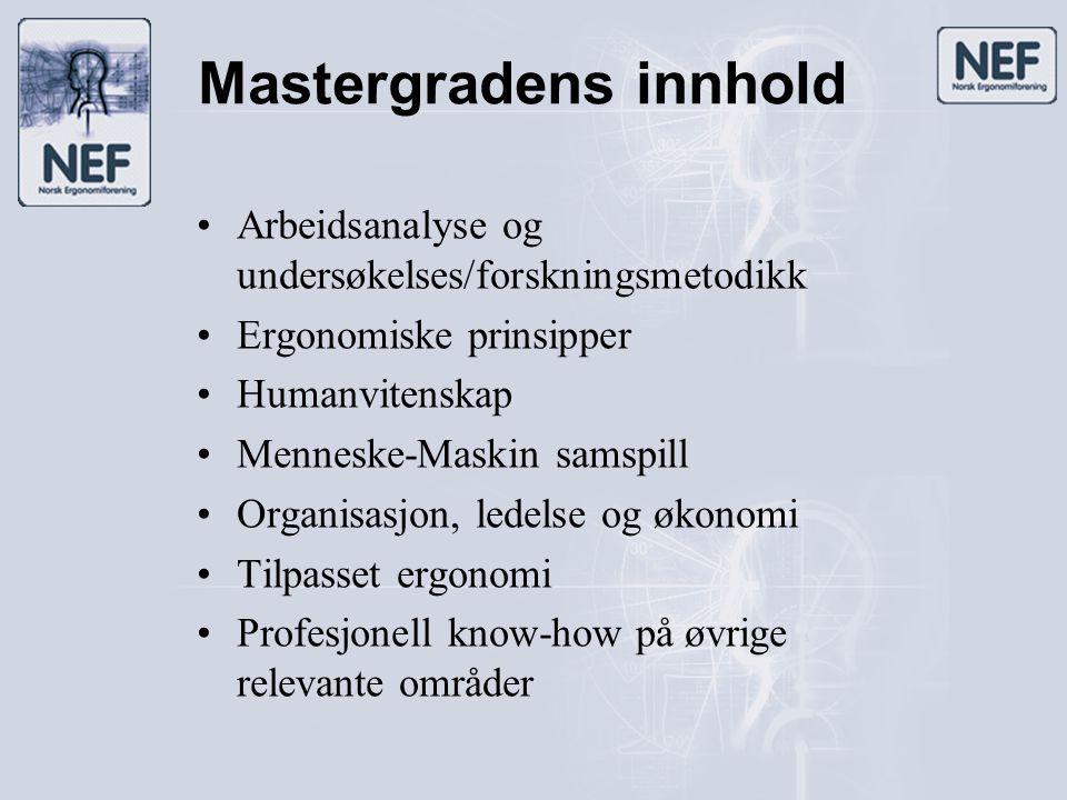 Mastergradens innhold •Arbeidsanalyse og undersøkelses/forskningsmetodikk •Ergonomiske prinsipper •Humanvitenskap •Menneske-Maskin samspill •Organisas
