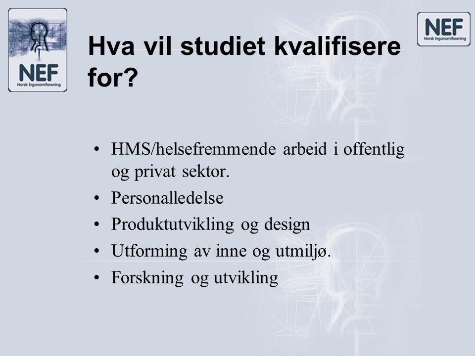 Hva vil studiet kvalifisere for? •HMS/helsefremmende arbeid i offentlig og privat sektor. •Personalledelse •Produktutvikling og design •Utforming av i