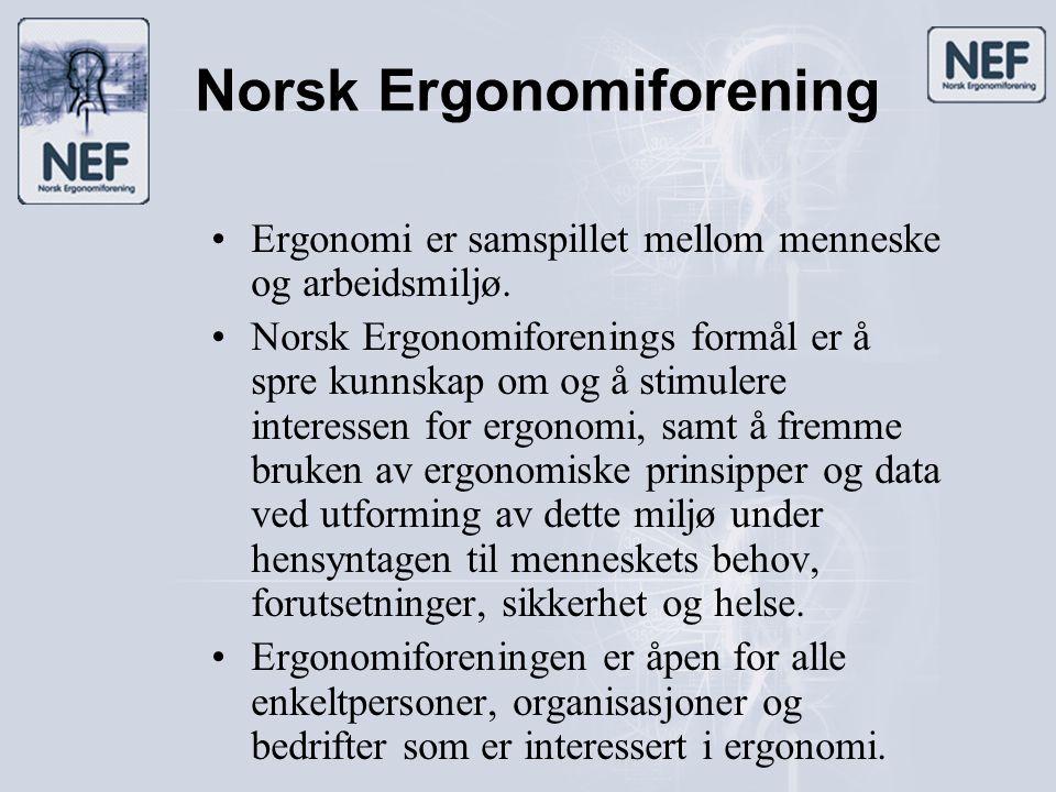 Norsk Ergonomiforening •Ergonomi er samspillet mellom menneske og arbeidsmiljø. •Norsk Ergonomiforenings formål er å spre kunnskap om og å stimulere i