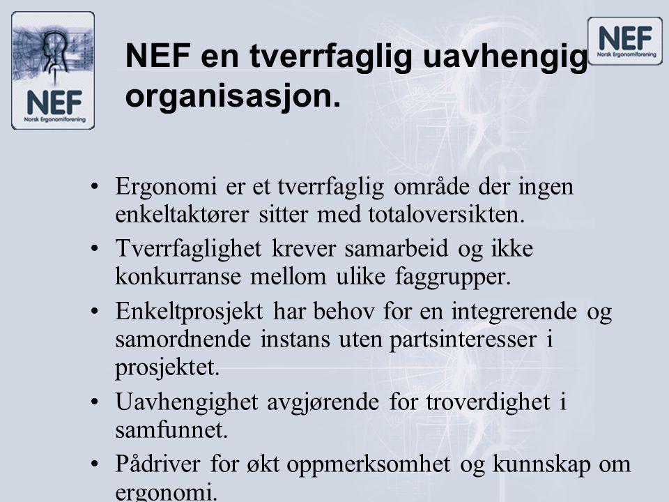 NEF en tverrfaglig uavhengig organisasjon. •Ergonomi er et tverrfaglig område der ingen enkeltaktører sitter med totaloversikten. •Tverrfaglighet krev
