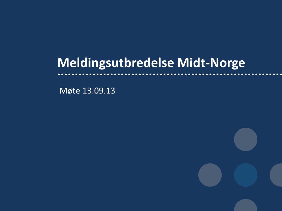 Meldingsutbredelse Midt-Norge Møte 13.09.13