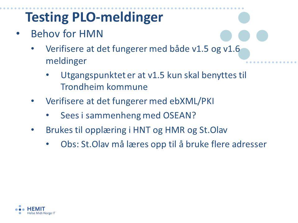 Testing PLO-meldinger • Behov for HMN • Verifisere at det fungerer med både v1.5 og v1.6 meldinger • Utgangspunktet er at v1.5 kun skal benyttes til Trondheim kommune • Verifisere at det fungerer med ebXML/PKI • Sees i sammenheng med OSEAN.