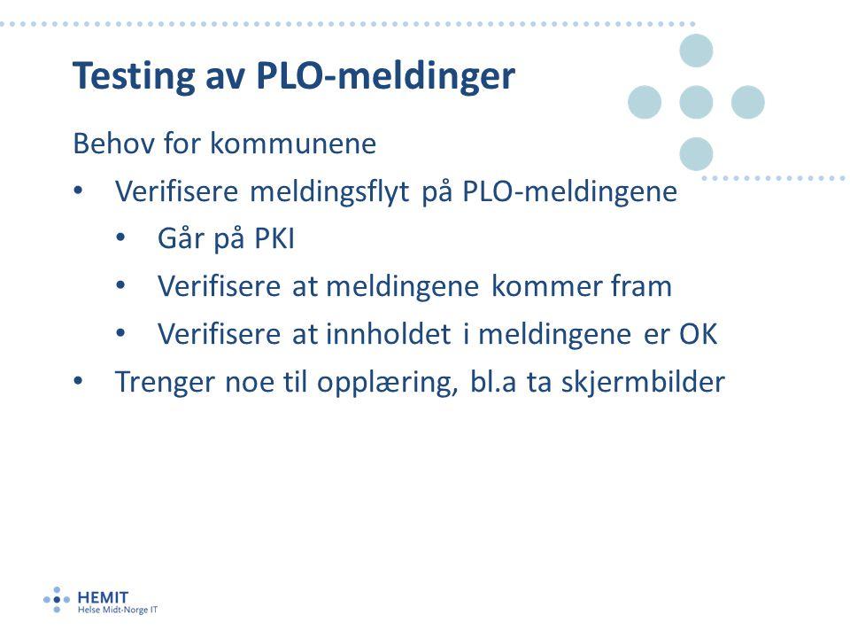 Testing av PLO-meldinger Behov for kommunene • Verifisere meldingsflyt på PLO-meldingene • Går på PKI • Verifisere at meldingene kommer fram • Verifisere at innholdet i meldingene er OK • Trenger noe til opplæring, bl.a ta skjermbilder