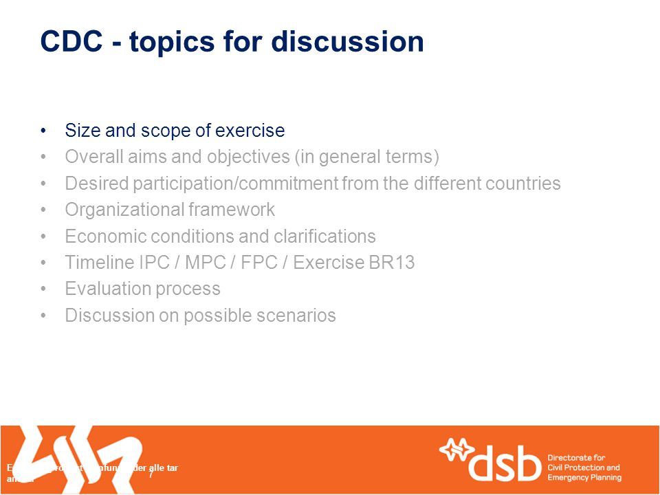 CDC - topics for discussion •Size and scope of exercise •Overall aims and objectives (in general terms) •Desired participation/commitment from the dif