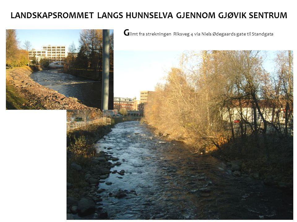 LANDSKAPSROMMET LANGS HUNNSELVA GJENNOM GJØVIK SENTRUM G limt fra strekningen Riksveg 4 via Niels Ødegaards gate til Standgata